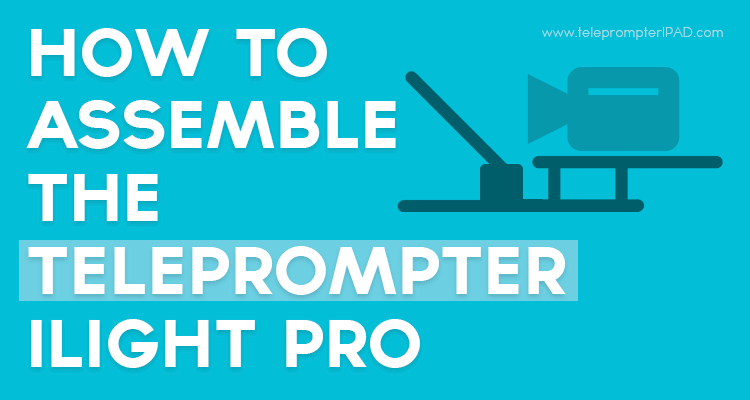 how-to-assemble-telepormpter-tp-ilight-pro.png